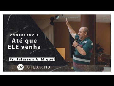 CONFERÊNCIA ATÉ QUE ELE VENHA 2020 - PR. JEFERSON A. MIGUEL