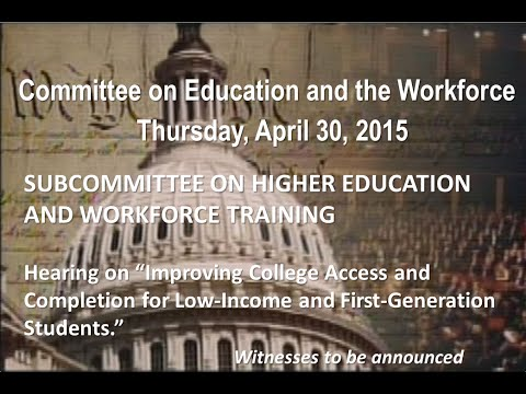 "Hearing on ""Improving College Access and Completion for Low-Income and First-Generation Students."""