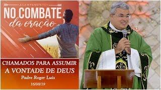 Chamados para assumir o chamado de Deus - Padre Roger Luis  (16/08/19)