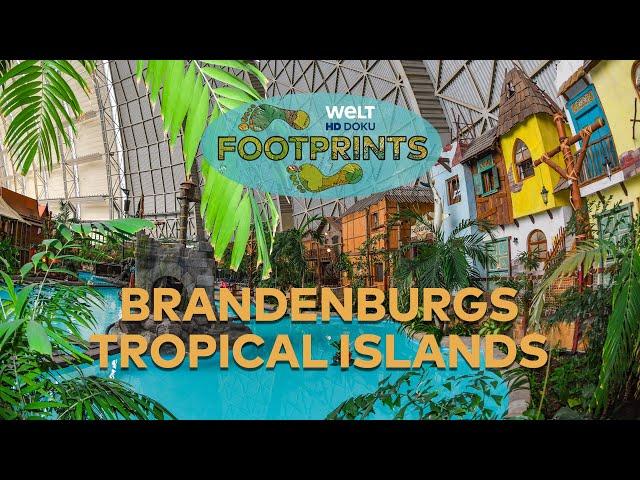 Brandenburgs Tropical Islands ⛱ FOOTPRINTS 👣   HD Doku