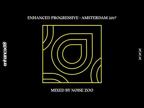 Enhanced Progressive - Amsterdam 2017, Mixed By Noise Zoo - Continuous Mix [OUT NOW]