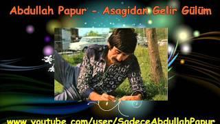 Abdullah Papur - Aşağıdan Gelir Gülüm