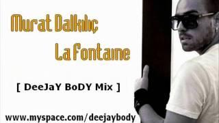 Murat Dalkılıç - La Fontaine ( DeeJaY BoDY Mix).wmv