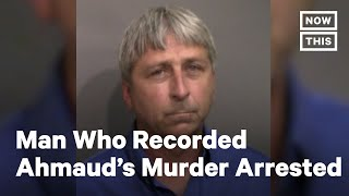 Man Who Recorded Ahmaud Arbery Killing Arrested | Nowthis