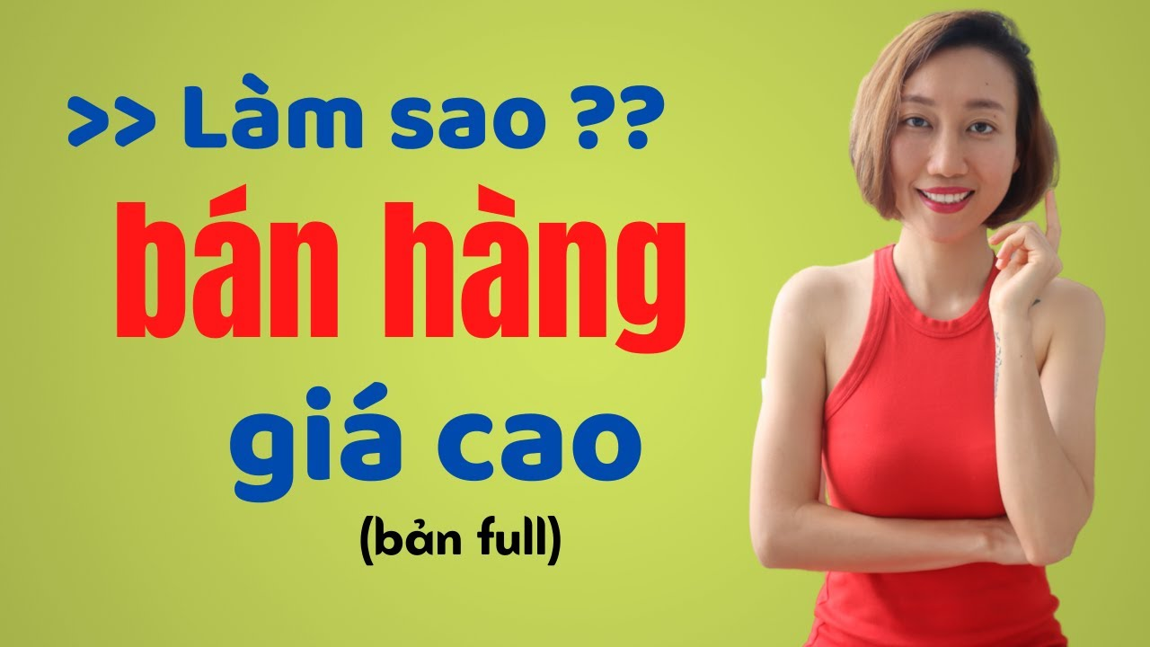 Kỹ Năng Bán Hàng – Làm Sao Bán Hàng Giá Cao ?   Nguyen Yen Ly