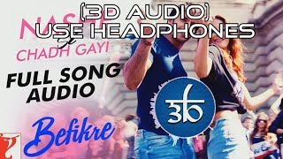 3D Audio | Nashe Si Chadh Gayi | Befikre | Arijit Singh | Virtual 3D Audio | HQ