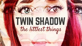 """Twin Shadow - """"The Littlest Things"""" (by hatethejess)"""