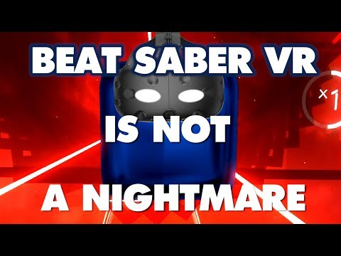 Beat Saber Is NOT An Absolute Nightmare - This is why