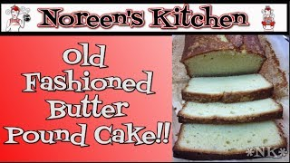 Old Fashioned Butter Pound Cake Recipe ~ Noreen's Kitchen