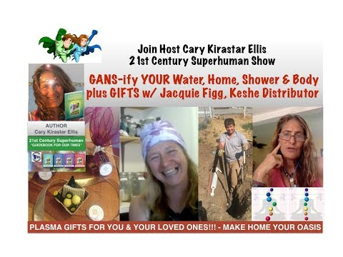 GANS-ify YOUR Water, Home, & Body - w/ Jacquie Figg - Keshe Distributor - 21st Century Superhuman