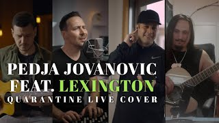 PEDJA JOVANOVIC FEAT. LEXINGTON - SVE JE ISTO (QUARANTINE LIVE COVER)