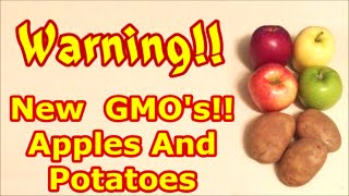 WARNING!! New GMO Apples And Potatoes FDA Approved For Humans