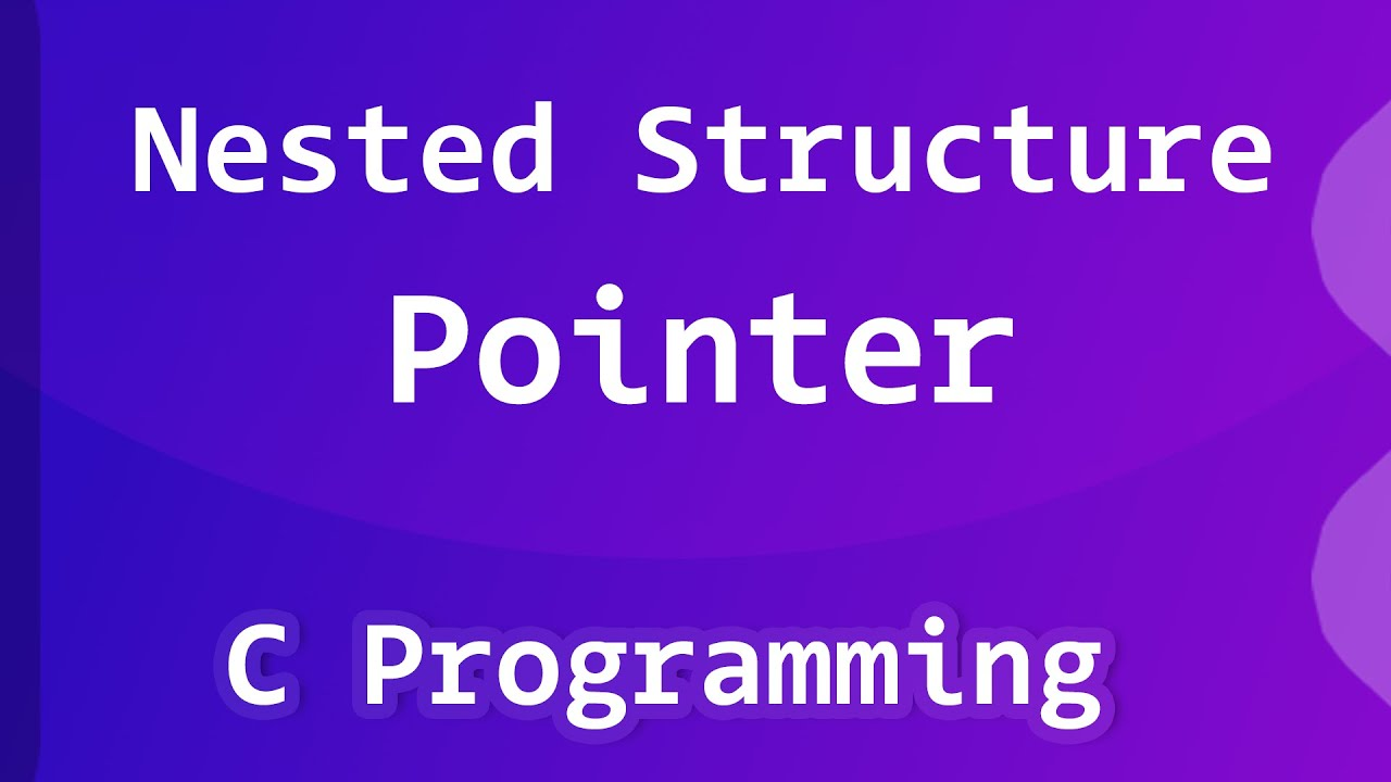 Nested Structure Pointer   C Programming Language Tutorial