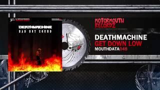 Deathmachine - Get Down Low [Motormouth Recordz]