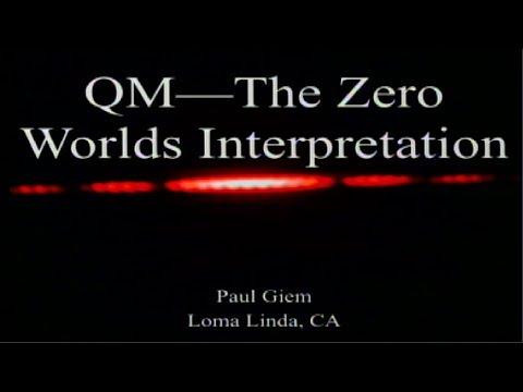 Quantum Mechanics - The Zero Worlds Interpretation 12-16-2017 by Paul Giem