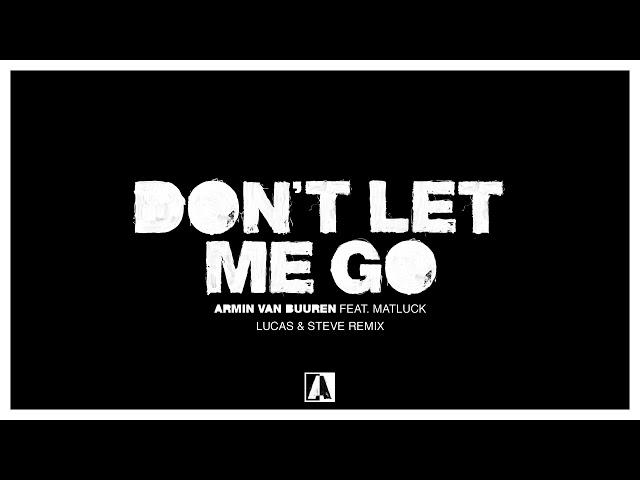 Armin van Buuren feat. Matluck - Don't Let Me Go (Lucas & Steve Remix)