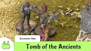 Encounter Ideas - Tomb of the Ancients