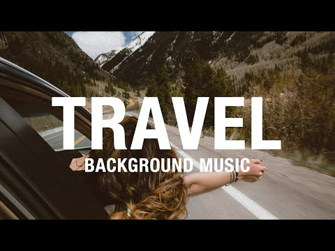 Travel Road Trip Background Music For Videos