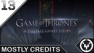 MOSTLY CREDITS | Telltale: Game of Thrones | 13