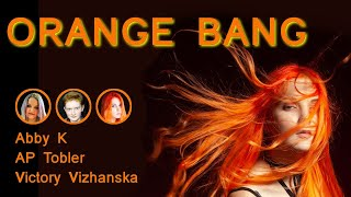 Orange Bang - Abby K, AP Tobler, Victory Vizhanska - (Official Music Video) - Rock Song PREMIERE