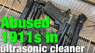 Abused 1911s cleaned in ultrasonic cleaner