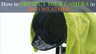How to Protect Your Camera in Bad Weather