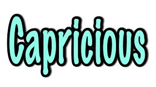 Repeat youtube video Capricious
