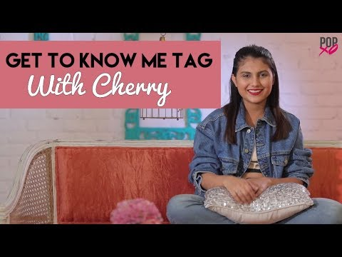 Get To Know Me Tag With Cherry - POPxo