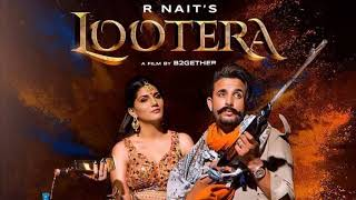 Lootera Full HD R Nait Ft Sapna Chaudhary B2gether New Songs 2019 I Am Best