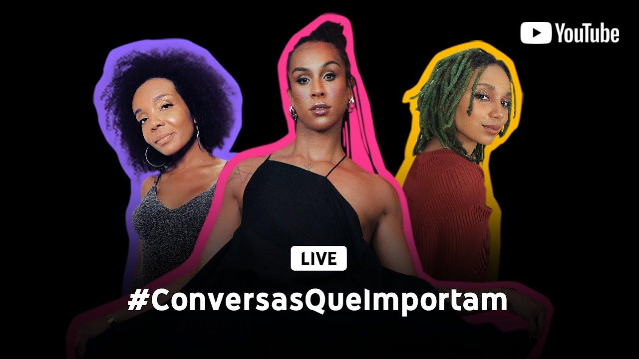 #ConversasQueImportam com Linn da Quebrada, Nátaly Neri e Thelminha Assis