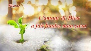 Louange et Adoration « L'amour de Dieu a fait fondre mon cœur » Chant chrétien avec paroles