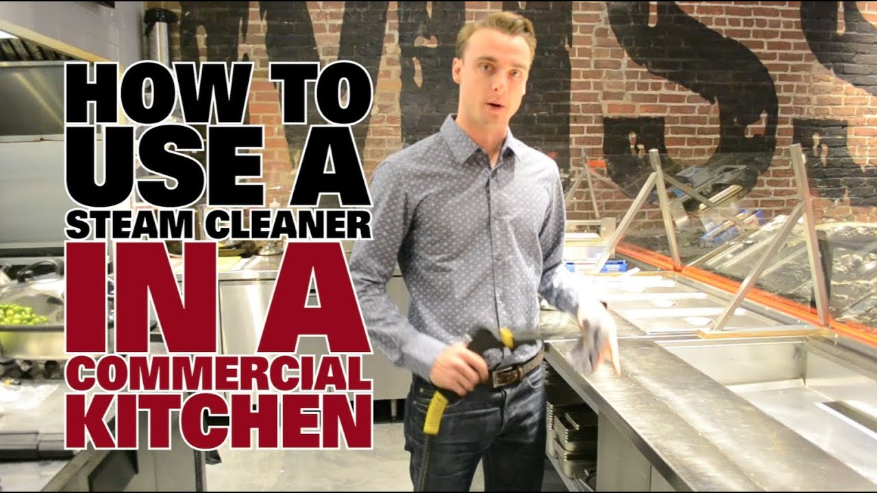 Kitchen Floor Steam Cleaner How To Use A Steam Cleaner In A Commercial Kitchen Part I