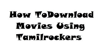 How To Download Movies Using Tamilrockers | HD Movies