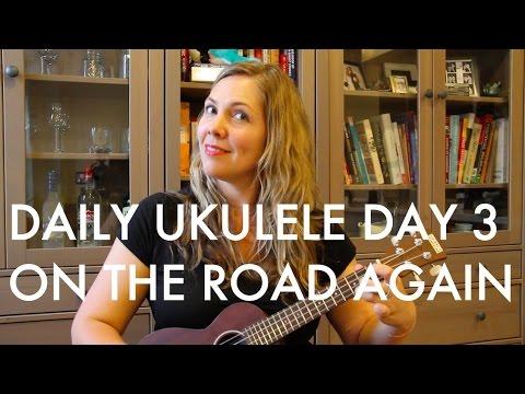 On The Road Again Ukulele Cover Daily Ukulele Day 3 Youtube