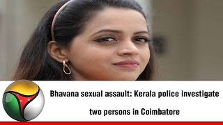 Bhavana sexual assault: Kerala police investigate two persons in Coimbatore