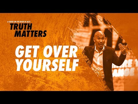Truth Matters - Get Over Yourself - Francis Chan