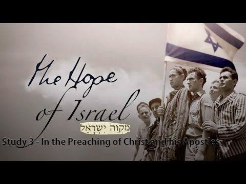 The Hope Of Israel: Study 3 - In the Preaching of Christ and his Apostles