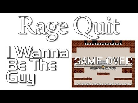 Rage Quit – I Wanna be the Guy