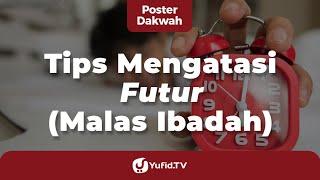 Tips Mengatasi Futur (Tips Rajin Ibadah) - Poster Dakwah Yufid TV