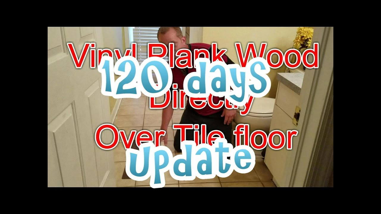 Vinyl Plank Wood Floor Directly Over Tile 120 Days Later