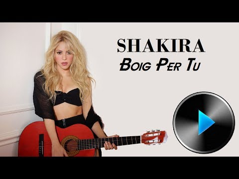 Shakira - Boig Per Tu [Lyrics]