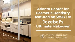 Atlanta Center for Cosmetic Dentistry featured on WSB TV: Jezebel's Ultimate Makeover Thumbnail