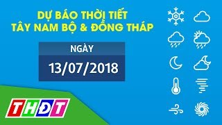 Dự báo Thời tiết ngày 13/07/2018 Tây Nam Bộ & Đồng Tháp | THDT