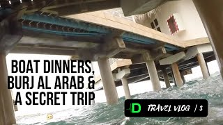 Travel Vlog #3 | Boat Dinners, Burj Al Arab & a Secret Trip