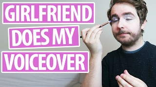 Girlfriend Does My Voiceover Makeup Tutorial