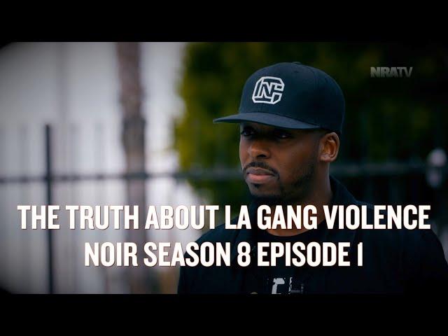 The Truth About LA Gang Violence Part 1 | NOIR S8E1
