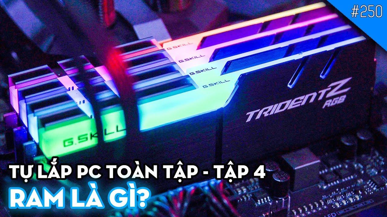 TỰ LẮP PC TOÀN TẬP – Tập 4: RAM là gì? Cách chọn RAM phù hợp!