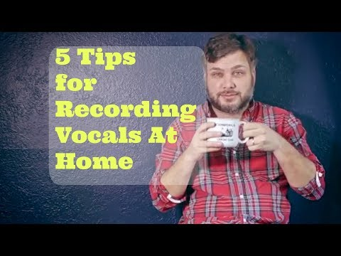 5 Tips for Recording Vocals at Home