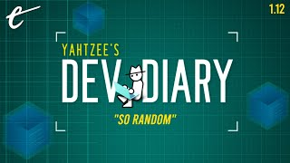 Yahtzee's Dev Diary Episode 12: So Random
