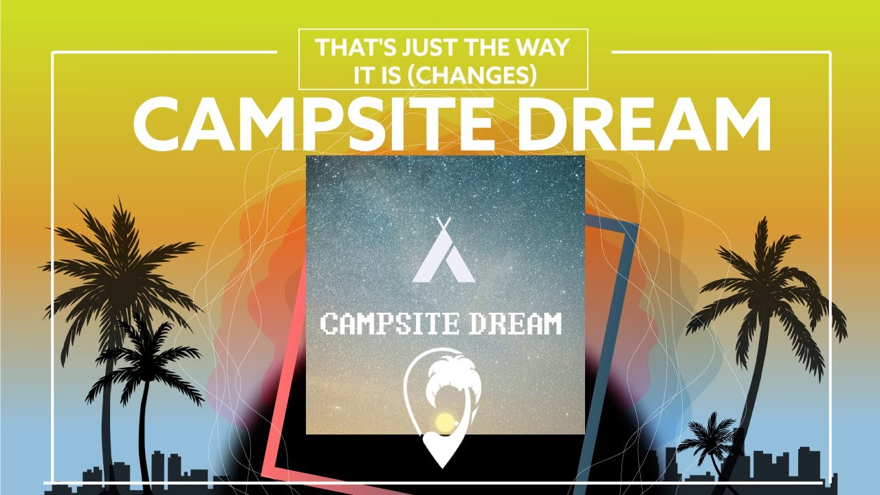 Campsite Dream - That's Just The Way It Is (Changes) [Lyric Video]